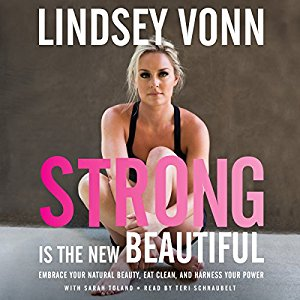 Strong Is the New Beautiful: Embrace Your Natural Beauty, Eat Clean, and Harness Your Power di Lindsey Vonn